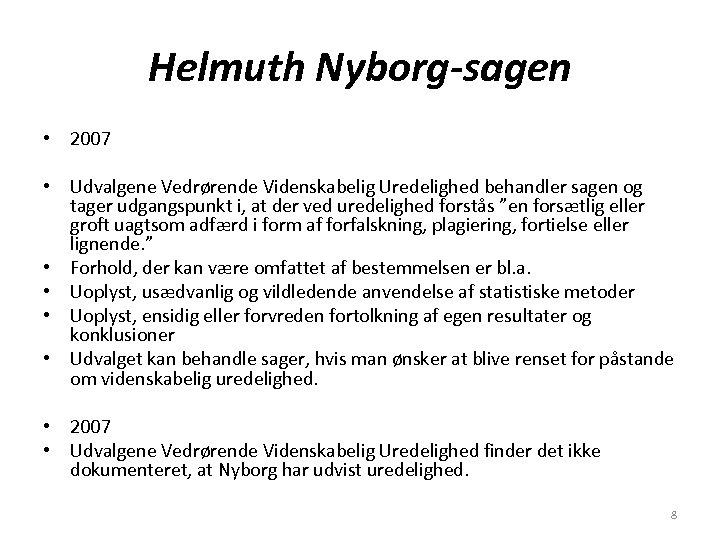 Helmuth Nyborg-sagen • 2007 • Udvalgene Vedrørende Videnskabelig Uredelighed behandler sagen og tager udgangspunkt