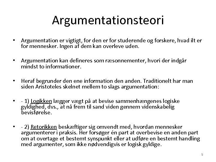 Argumentationsteori • Argumentation er vigtigt, for den er for studerende og forskere, hvad ilt