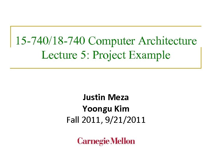 15 -740/18 -740 Computer Architecture Lecture 5: Project Example Justin Meza Yoongu Kim Fall