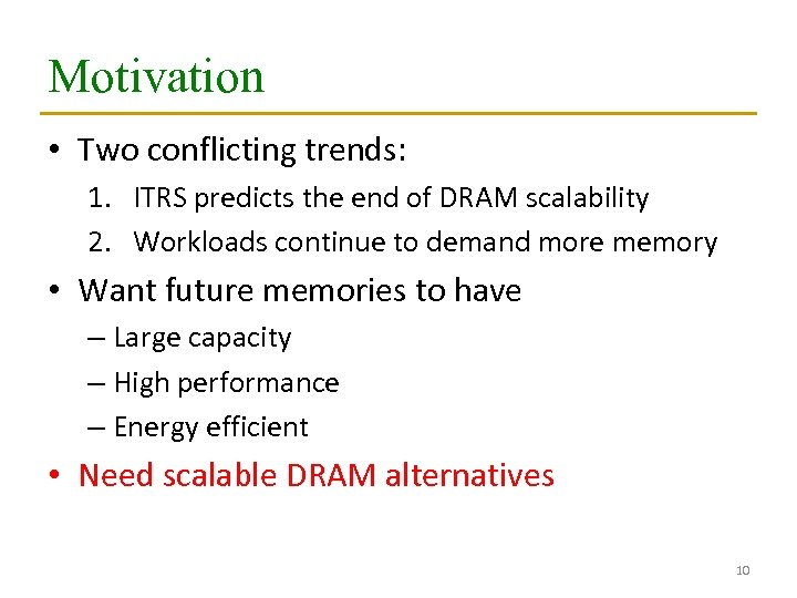 Motivation • Two conflicting trends: 1. ITRS predicts the end of DRAM scalability 2.