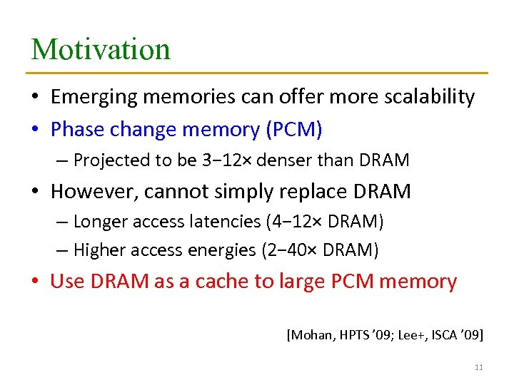 Motivation • Emerging memories can offer more scalability • Phase change memory (PCM) –