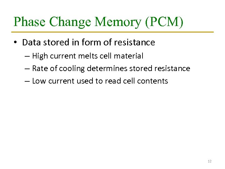 Phase Change Memory (PCM) • Data stored in form of resistance – High current