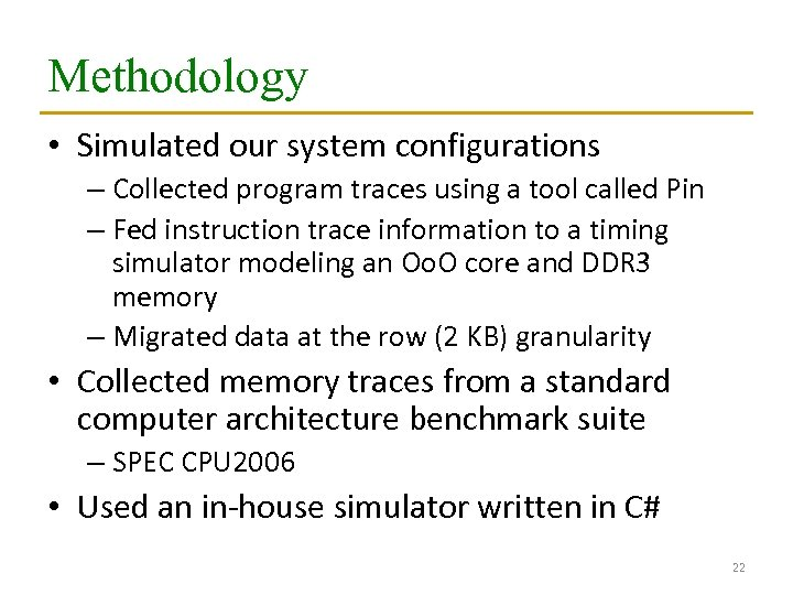 Methodology • Simulated our system configurations – Collected program traces using a tool called