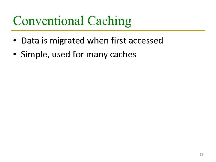 Conventional Caching • Data is migrated when first accessed • Simple, used for many