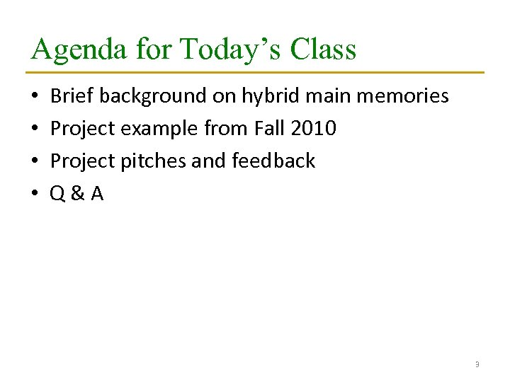 Agenda for Today's Class • • Brief background on hybrid main memories Project example