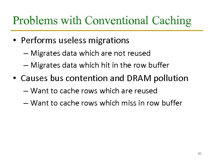Problems with Conventional Caching • Performs useless migrations – Migrates data which are not