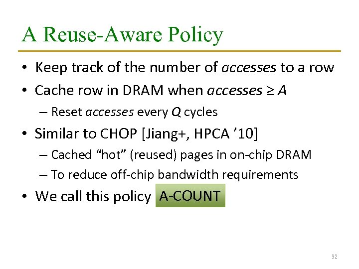 A Reuse-Aware Policy • Keep track of the number of accesses to a row