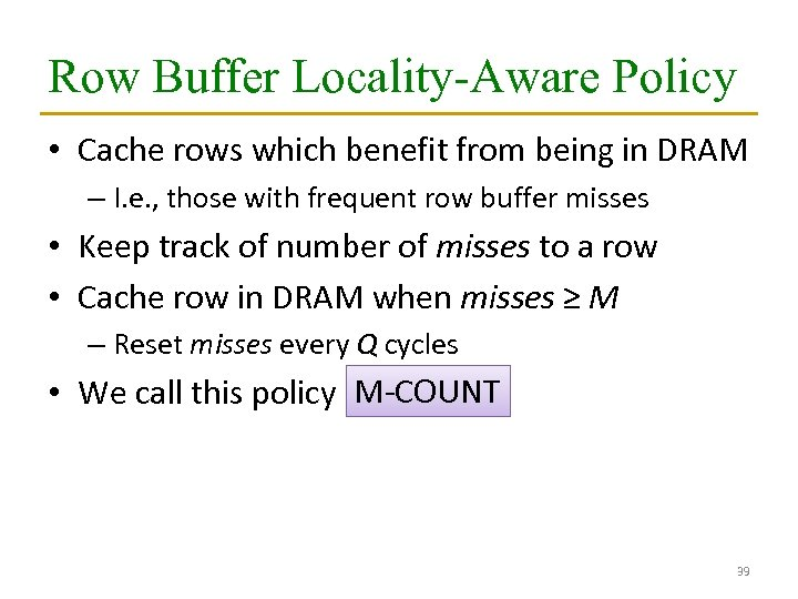 Row Buffer Locality-Aware Policy • Cache rows which benefit from being in DRAM –
