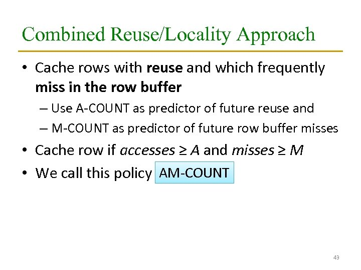 Combined Reuse/Locality Approach • Cache rows with reuse and which frequently miss in the