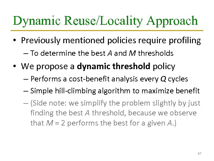 Dynamic Reuse/Locality Approach • Previously mentioned policies require profiling – To determine the best