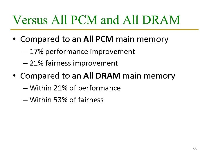 Versus All PCM and All DRAM • Compared to an All PCM main memory