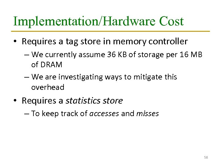 Implementation/Hardware Cost • Requires a tag store in memory controller – We currently assume