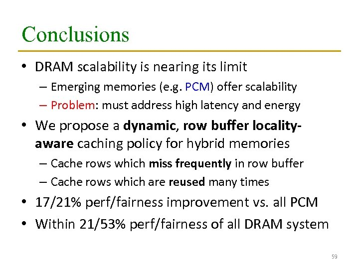 Conclusions • DRAM scalability is nearing its limit – Emerging memories (e. g. PCM)