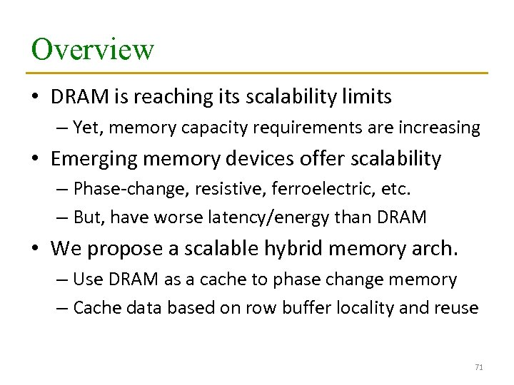 Overview • DRAM is reaching its scalability limits – Yet, memory capacity requirements are
