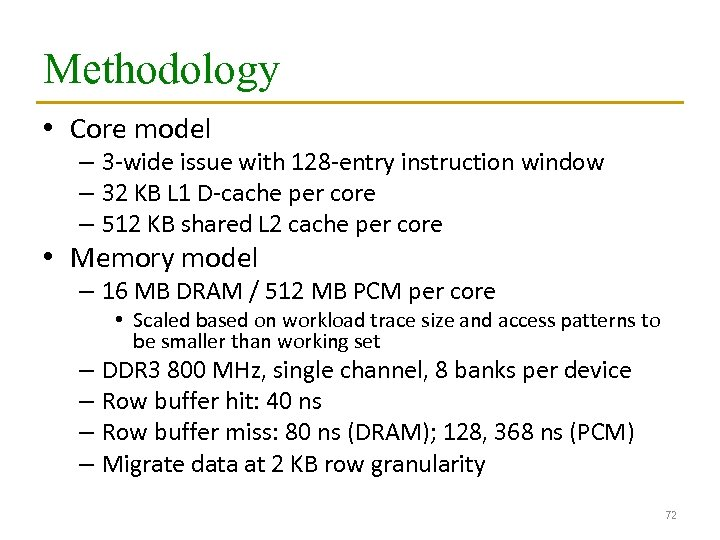 Methodology • Core model – 3 -wide issue with 128 -entry instruction window –
