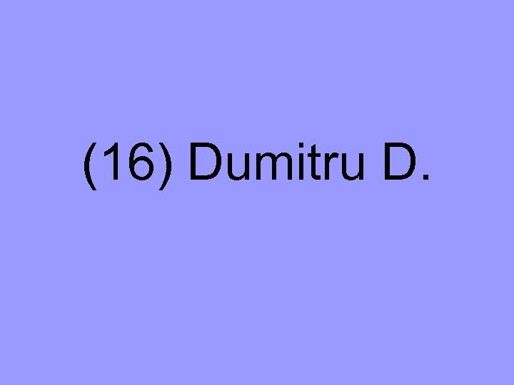 (16) Dumitru D.
