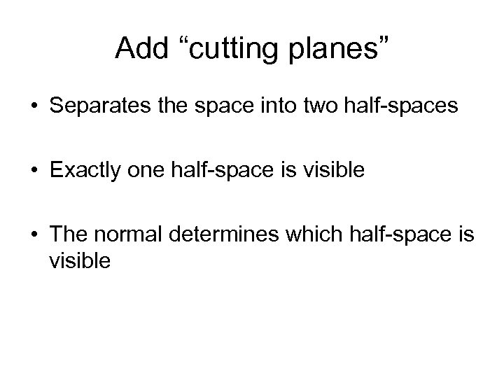 """Add """"cutting planes"""" • Separates the space into two half-spaces • Exactly one half-space"""