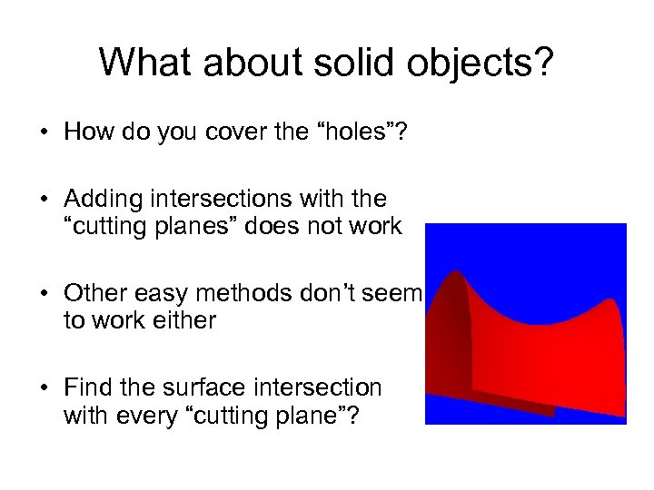 """What about solid objects? • How do you cover the """"holes""""? • Adding intersections"""