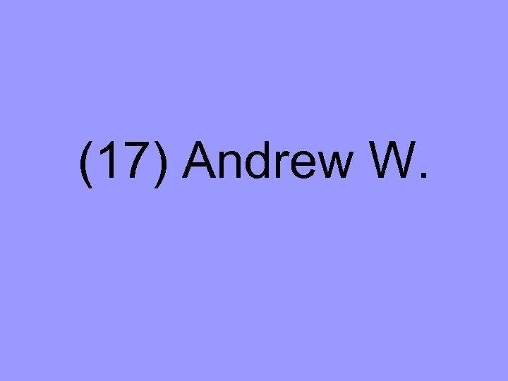 (17) Andrew W.
