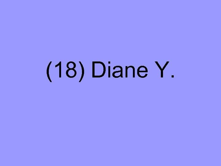 (18) Diane Y.