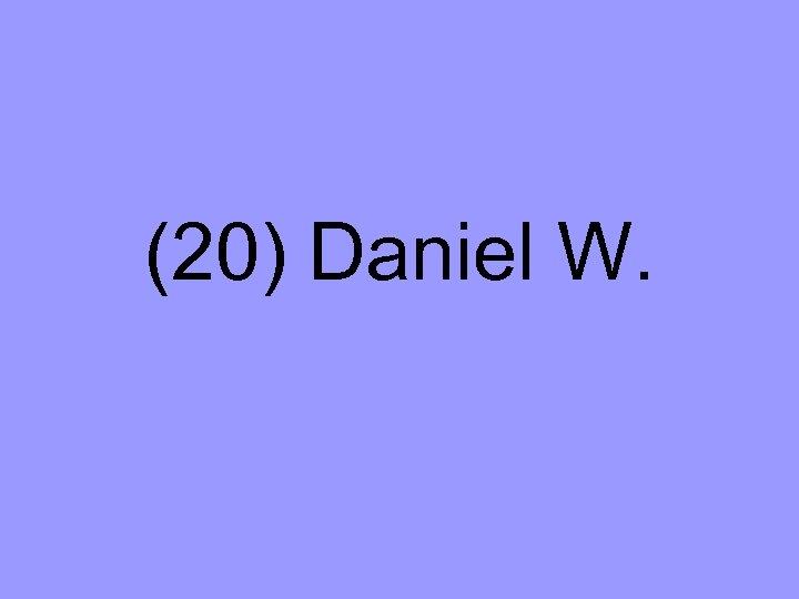 (20) Daniel W.