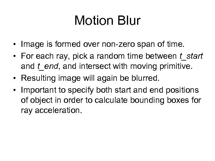 Motion Blur • Image is formed over non-zero span of time. • For each