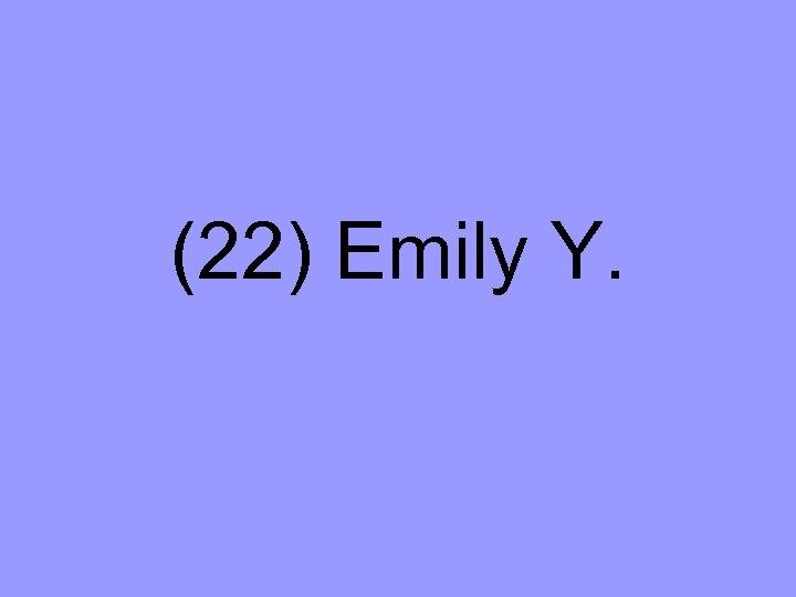 (22) Emily Y.