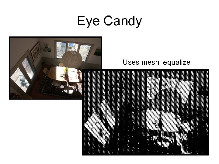 Eye Candy Uses mesh, equalize