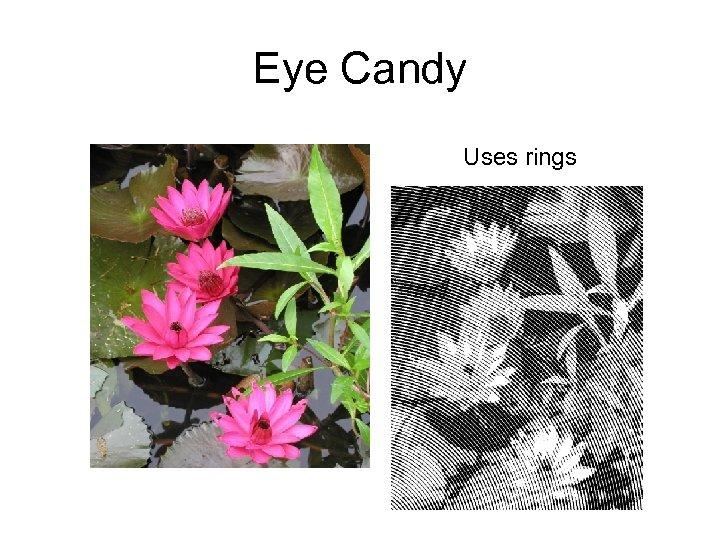 Eye Candy Uses rings