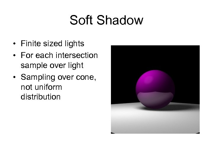 Soft Shadow • Finite sized lights • For each intersection sample over light •