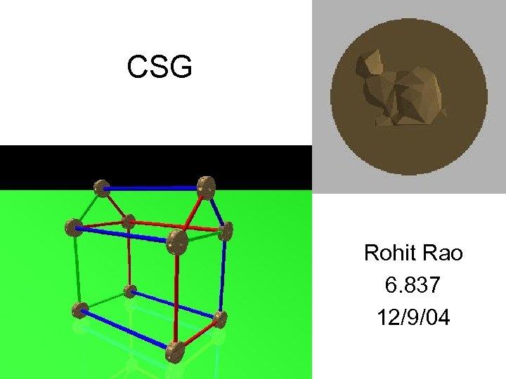 CSG Rohit Rao 6. 837 12/9/04