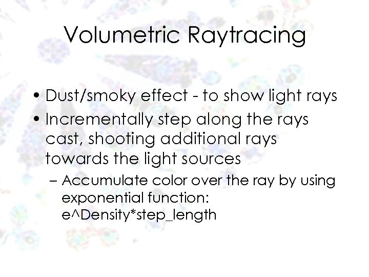 Volumetric Raytracing • Dust/smoky effect - to show light rays • Incrementally step along