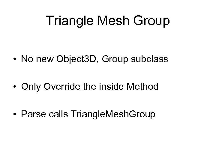 Triangle Mesh Group • No new Object 3 D, Group subclass • Only Override
