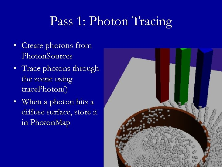 Pass 1: Photon Tracing • Create photons from Photon. Sources • Trace photons through