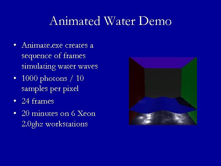 Animated Water Demo • Animate. exe creates a sequence of frames simulating water waves