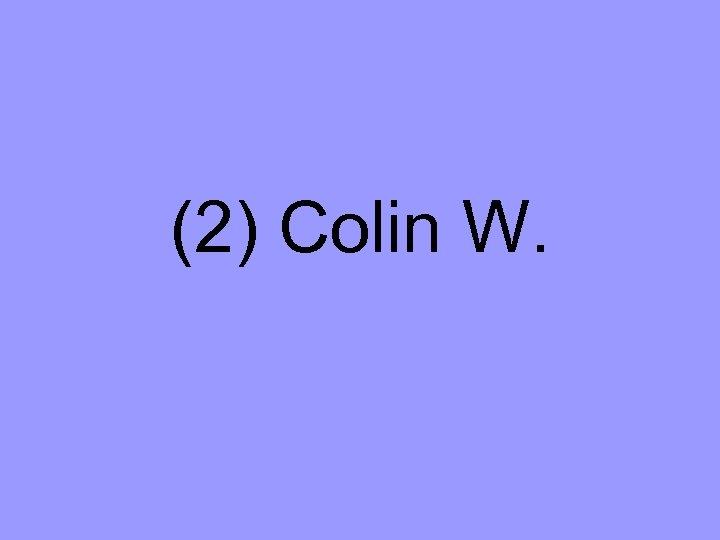 (2) Colin W.