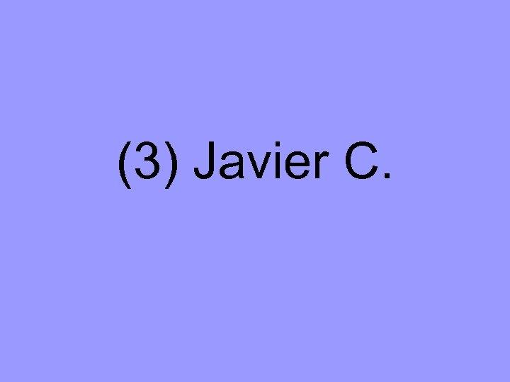 (3) Javier C.
