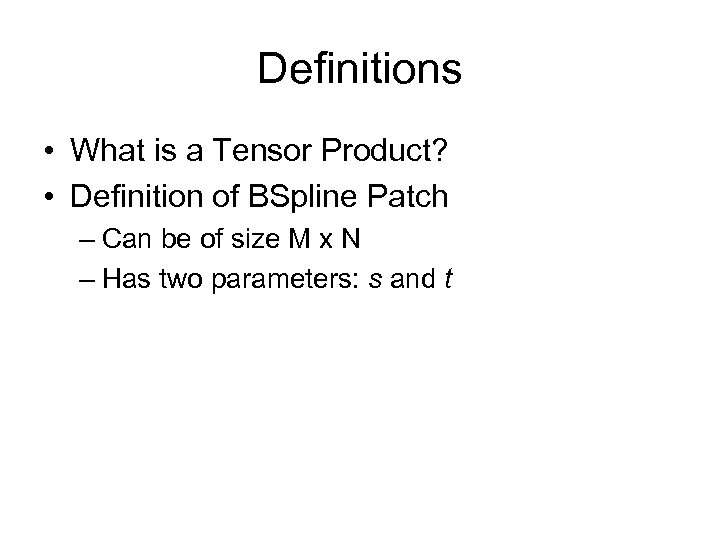 Definitions • What is a Tensor Product? • Definition of BSpline Patch – Can
