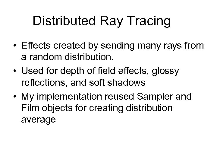 Distributed Ray Tracing • Effects created by sending many rays from a random distribution.
