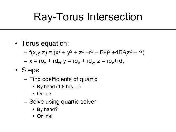 Ray-Torus Intersection • Torus equation: – f(x, y, z) = (x 2 + y