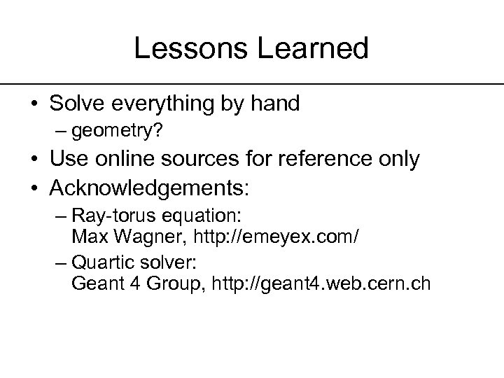 Lessons Learned • Solve everything by hand – geometry? • Use online sources for