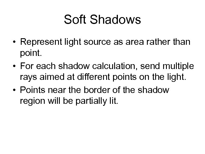 Soft Shadows • Represent light source as area rather than point. • For each