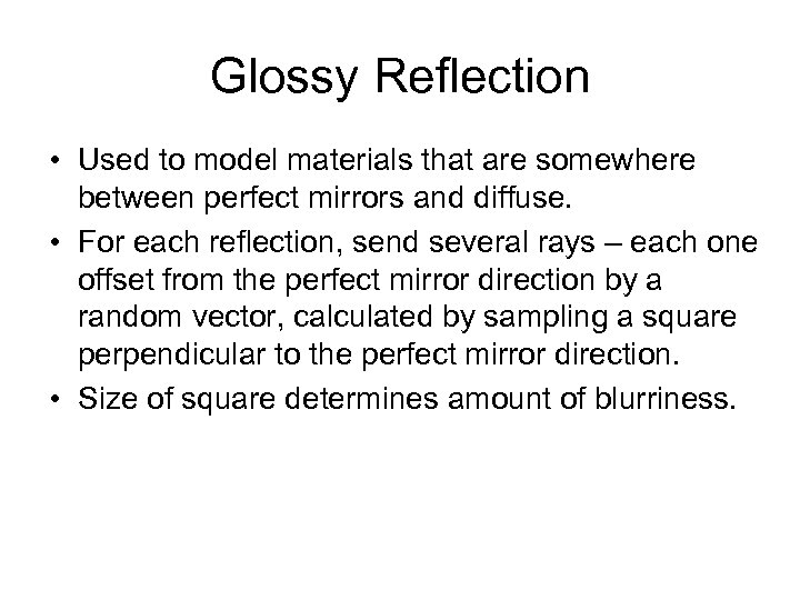 Glossy Reflection • Used to model materials that are somewhere between perfect mirrors and