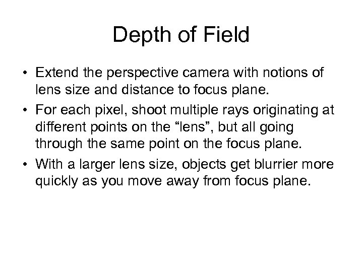 Depth of Field • Extend the perspective camera with notions of lens size and