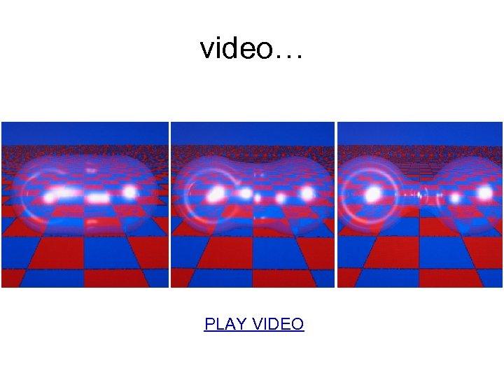 video… PLAY VIDEO