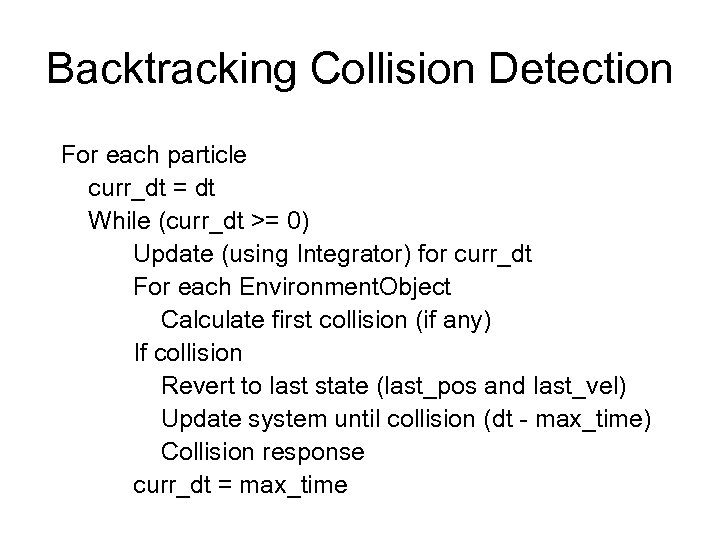 Backtracking Collision Detection For each particle curr_dt = dt While (curr_dt >= 0) Update