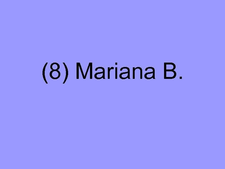 (8) Mariana B.