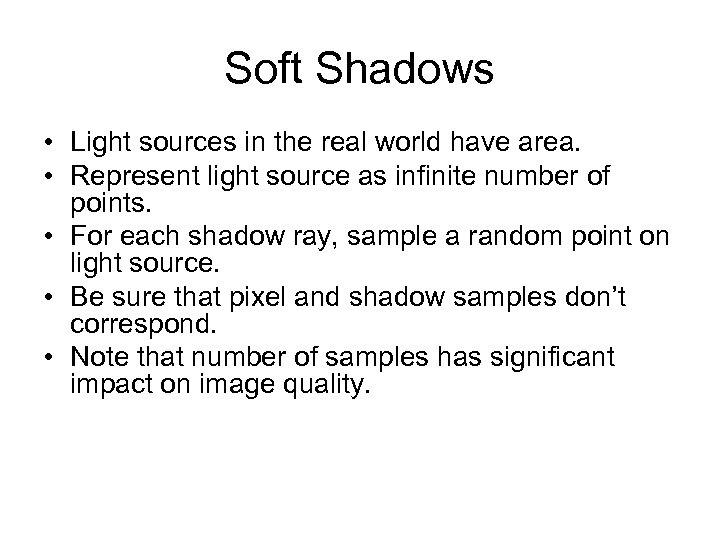 Soft Shadows • Light sources in the real world have area. • Represent light