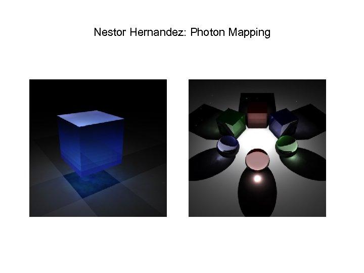 Nestor Hernandez: Photon Mapping