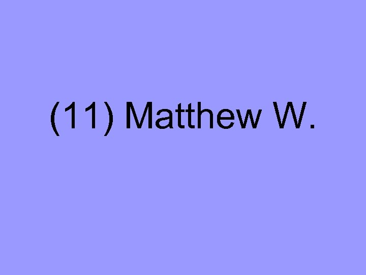 (11) Matthew W.